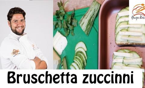 Receita by chef Guga Rossi: Aprenda a fazer Bruschetta de Zuccinni